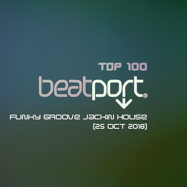 Beatport Top 100 Funky Groove Jackin House (25 Oct 2018)